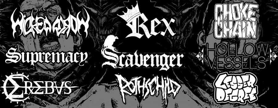 Black Market Booking presents: Choke Chain 11:50-END Rex 11:10-11:35 Hollow Vessels10:30-10:55 Wicked World 9:50-10:15 Scavenger 9:10-9:35 Supremacy 8:30-8:55 Lesser Degree 7:50-8:15 Rothschild 7:10-7:35 Erebus 6:30-6:55 Doors @ 6:00