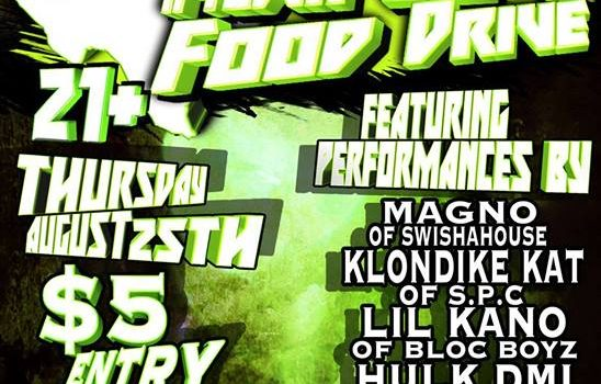 Raising donations for the Houston Food Bank. $5 or 5 canned goods to get in, 21 and older Thursday August 25th 2016 Starts 8pm, Ends 1am. @ The White Swan Live 4419 Navigation Blvd.  Featuring live performances by: Magno aka Magnificent Lil Kano Klondike Kat Jus Kno Mac Theazy Staccs Hulk DMI Laylow Martinez 2 Throwed Mindz Real Flow Whynotgetpaid Slowmode King Classic